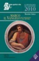 Marco, il Vangelo del paradosso e del mistero. Parola Spirito e Vita. Convegno di Camaldoli 2010 - Grilli Massimo