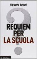 Requiem per la scuola? - Norberto Bottani