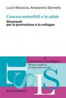 Crescere sostenibili e in salute. Strumenti per la promozione e lo sviluppo - Maciocia Lucio, Sannella Alessandra