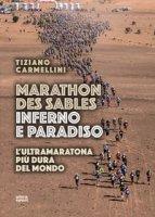 Marathon des sables. Inferno e paradiso. L'ultramaratona più dura del mondo - Carmellini Tiziano
