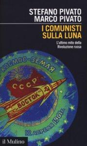 Copertina di 'I comunisti sulla luna. L'ultimo mito della Rivoluzione russa'