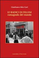 Le radici di Fellini. Romagnolo del mondo - Gori Gianfranco M.