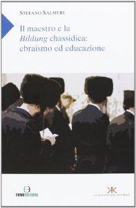 Copertina di 'Il maestro e la Bildung chassidica: ebrasimo ed educazione'