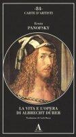 La vita e l'opera di Albrecht Dürer - Panofsky Erwin