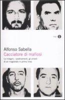 Cacciatore di mafiosi - Alfonso Sabella