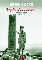 Voglio il tuo amore. Lettere a Vanda 1947-1951. - Eugenio Corti