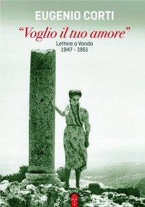 Copertina di 'Voglio il tuo amore. Lettere a Vanda 1947-1951.'