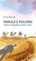 Parole e polvere. Taccuini di strada: Eurasia, America e Africa - Brovelli Paolo