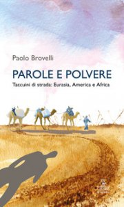 Copertina di 'Parole e polvere. Taccuini di strada: Eurasia, America e Africa'