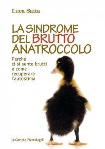 Copertina di 'La sindrome del brutto anatroccolo. Perché ci si sente brutti e come recuperare l'autostima'