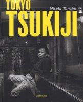 Tokyo Tsukiji. Ediz. italiana, inglese, francese e giapponese - Tanzini Nicola
