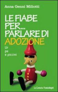 Copertina di 'Le fiabe per parlare di adozione. Un aiuto per grandi e piccini'