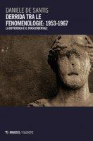 Derrida tra le fenomenologie: 1953-1967. La differenza e il trascendentale - De Santis Daniele
