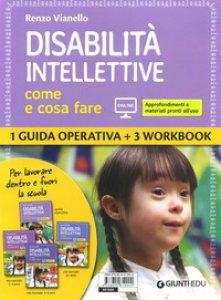 Copertina di 'Disabilità intellettive. Come e cosa fare. 1 Guida operativa + 3 Workbook. Con espansione online'