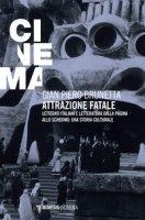 Attrazione fatale. Letterati italiani e letteratura dalla pagina allo schermo. Una storia culturale - Brunetta Gian Piero