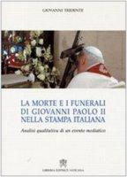 La morte e i funerali di Giovanni Paolo II nella stampa italiana. Analisi qualitativa di un evento mediatico - Tridente Giovanni