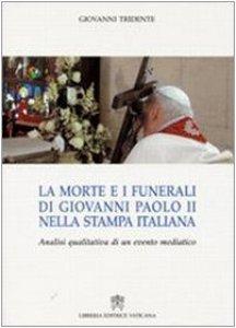 Copertina di 'La morte e i funerali di Giovanni Paolo II nella stampa italiana. Analisi qualitativa di un evento mediatico'