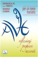 Ave! Riflessioni, preghiere, racconti per un mese mariano - Gobbin Marino, Emanuela M. della Trinità