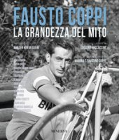 Fausto Coppi. La grandezza del mito - Breveglieri Walter