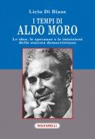I tempi di Aldo Moro - Licio Di Biase