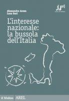L' interesse nazionale: la bussola dell'Italia - Aresu Alessandro, Gori Luca