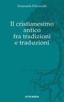 Il Cristianesimo antico fra tradizioni e traduzioni - Emanuela Prinzivalli