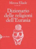 Dizionario delle religioni dell'Eurasia - Eliade Mircea