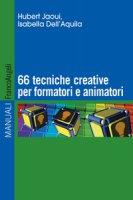 Sessantasei tecniche creative per formatori e animatori - Jaoui Hubert, Dell'Aquila Isabella