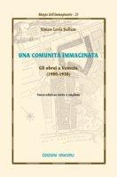 Una comunità immaginata. Gli ebrei a Venezia (1900-1938) - Levis Sullam Simon