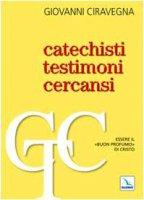 Catechisti testimoni cercansi. Essere il «buon profumo» di Cristo - Ciravegna Giovanni