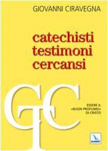 Copertina di 'Catechisti testimoni cercansi. Essere il «buon profumo» di Cristo'