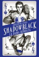 La dama bendata. Shadowblack - De Castell Sebastien