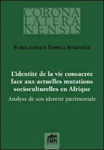 Copertina di 'L' identité de la vie consacrée face aux actuelles mutations socioculturelles en Afrique'