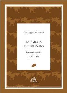 Copertina di 'La parola e il silenzio. Discorsi e scritti 1986-1995'