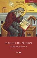 Discorsi ascetici - Isacco di Ninive