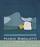 Mario Bibolotti. 1918-1990. Archipitture - Bibolotti Cinzia, Serafini Antonella