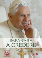 Imparare a credere - Benedetto XVI (Joseph Ratzinger)