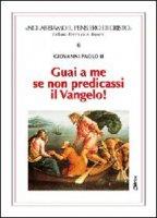 Guai a me se non predicassi il vangelo! - Giovanni Paolo II