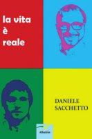 La vita è reale - Sacchetto Daniele