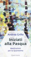 Iniziati alla Pasqua - Andrea Grillo