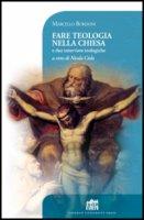 Fare teologia nella Chiesa - Marcello Bordoni