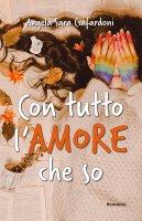Con tutto l'amore che so - Angela S. Ciafardoni