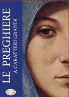 Le preghiere - A caratteri grandi - Autori vari