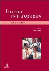 Copertina di 'La cura in pedagogia. Linee di lettura'