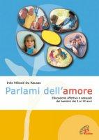 Parlami dell'amore. Educazione affettiva e sessuale dei bambini dai 3 ai 12 anni - Pélissié du Rausas Inès