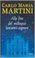 Alla fine del millennio lasciateci sognare - Martini Carlo M.