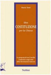 Copertina di 'Una costituzione per la Chiesa. La proposta di un Concilio ecumenico negli anni della Rivoluzione francese'