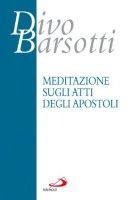 Meditazione sugli atti degli apostoli - Divo Barsotti