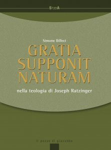 Copertina di 'Gratia supponit naturam. Nella teologia di Joseph Ratzinger.'