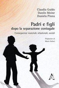 Copertina di 'Padri e figli dopo la separazione coniugale. Conseguenze materiali, relazionali, sociali'